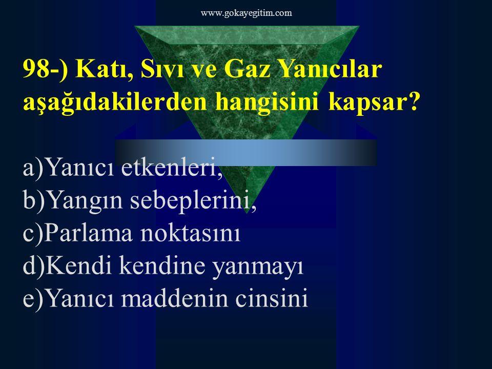 www.gokayegitim.com 98-) Katı, Sıvı ve Gaz Yanıcılar aşağıdakilerden hangisini kapsar.
