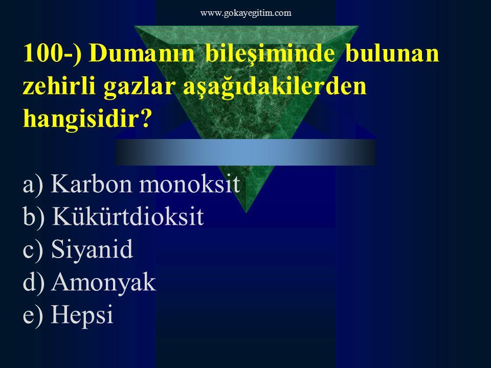 www.gokayegitim.com 100-) Dumanın bileşiminde bulunan zehirli gazlar aşağıdakilerden hangisidir.