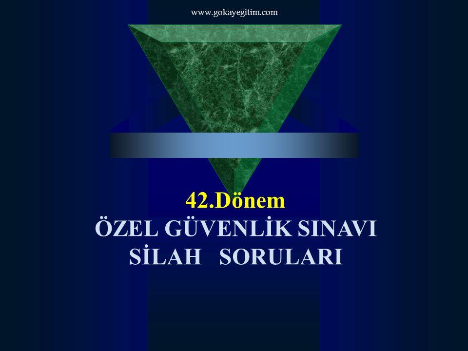 www.gokayegitim.com 42.Dönem ÖZEL GÜVENLİK SINAVI SİLAH SORULARI