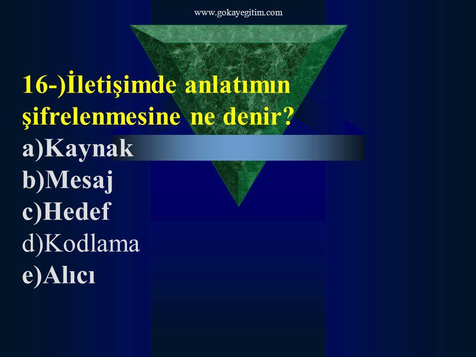 www.gokayegitim.com 16-)İletişimde anlatımın şifrelenmesine ne denir.