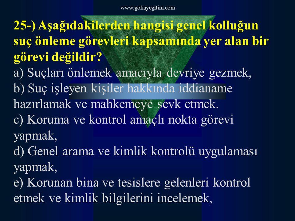 www.gokayegitim.com 25-) Aşağıdakilerden hangisi genel kolluğun suç önleme görevleri kapsamında yer alan bir görevi değildir.