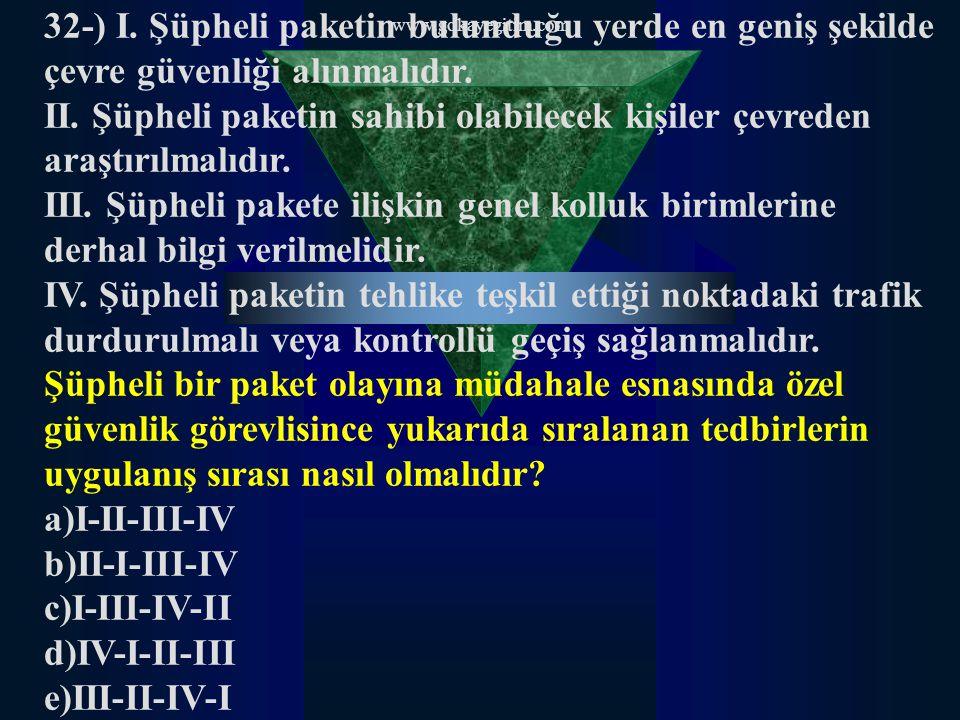 www.gokayegitim.com 32-) I. Şüpheli paketin bulunduğu yerde en geniş şekilde çevre güvenliği alınmalıdır. II. Şüpheli paketin sahibi olabilecek kişile