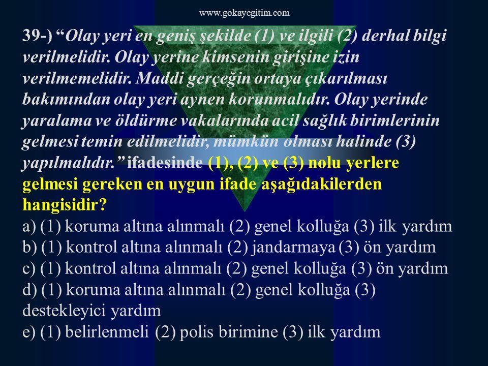 www.gokayegitim.com 39-) Olay yeri en geniş şekilde (1) ve ilgili (2) derhal bilgi verilmelidir.