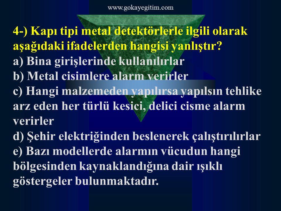 www.gokayegitim.com 4-) Kapı tipi metal detektörlerle ilgili olarak aşağıdaki ifadelerden hangisi yanlıştır.