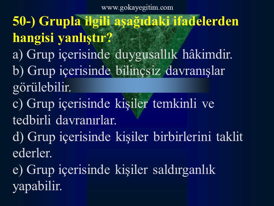 www.gokayegitim.com 50-) Grupla ilgili aşağıdaki ifadelerden hangisi yanlıştır.