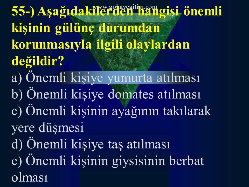 www.gokayegitim.com 55-) Aşağıdakilerden hangisi önemli kişinin gülünç durumdan korunmasıyla ilgili olaylardan değildir.