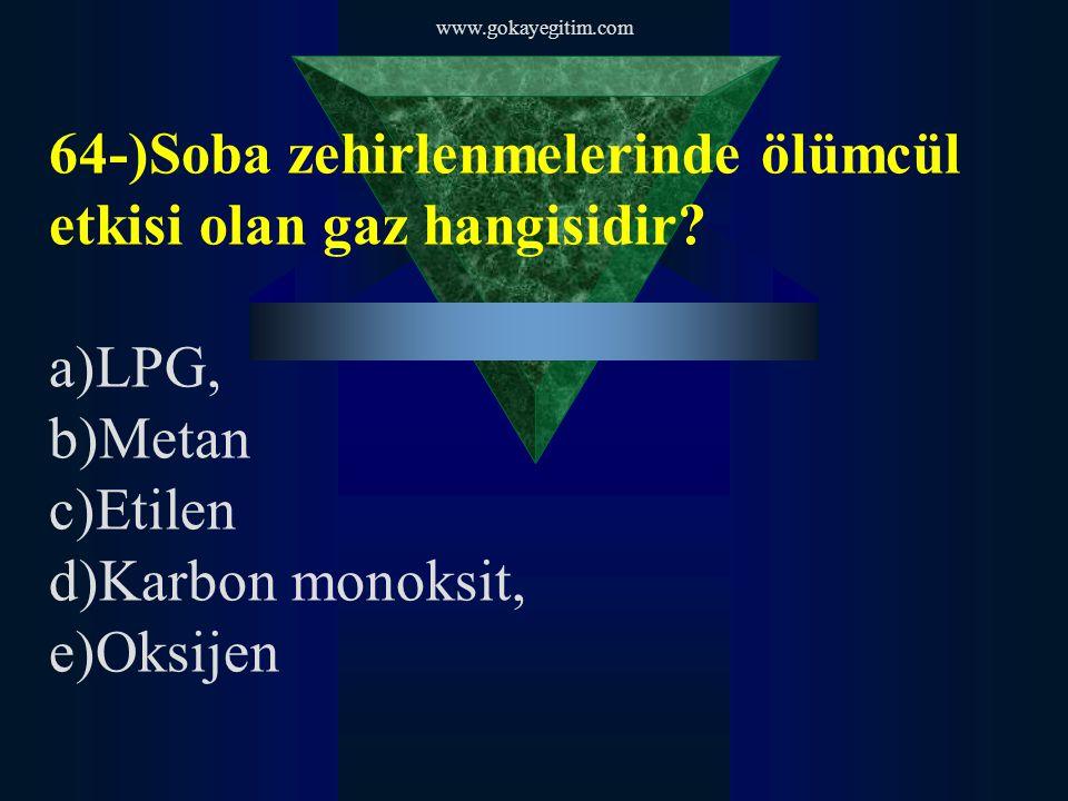 www.gokayegitim.com 64-)Soba zehirlenmelerinde ölümcül etkisi olan gaz hangisidir.