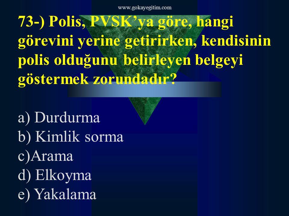 www.gokayegitim.com 73-) Polis, PVSK'ya göre, hangi görevini yerine getirirken, kendisinin polis olduğunu belirleyen belgeyi göstermek zorundadır.