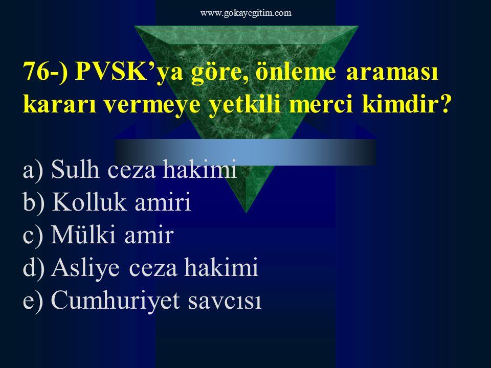www.gokayegitim.com 76-) PVSK'ya göre, önleme araması kararı vermeye yetkili merci kimdir.