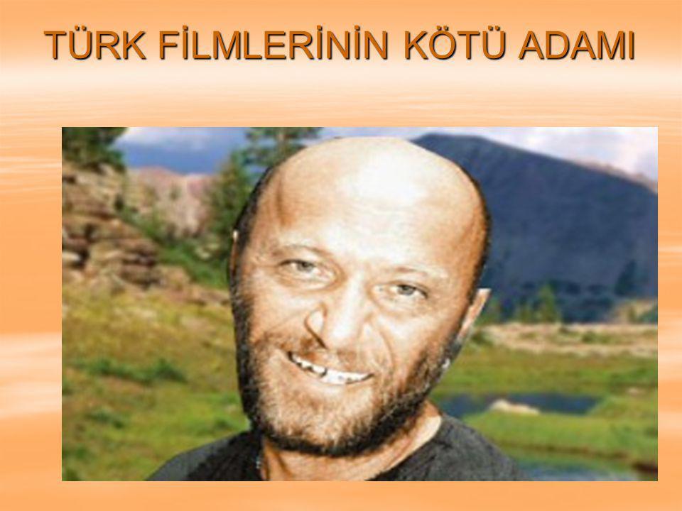 TÜRK FİLMLERİNİN KÖTÜ ADAMI