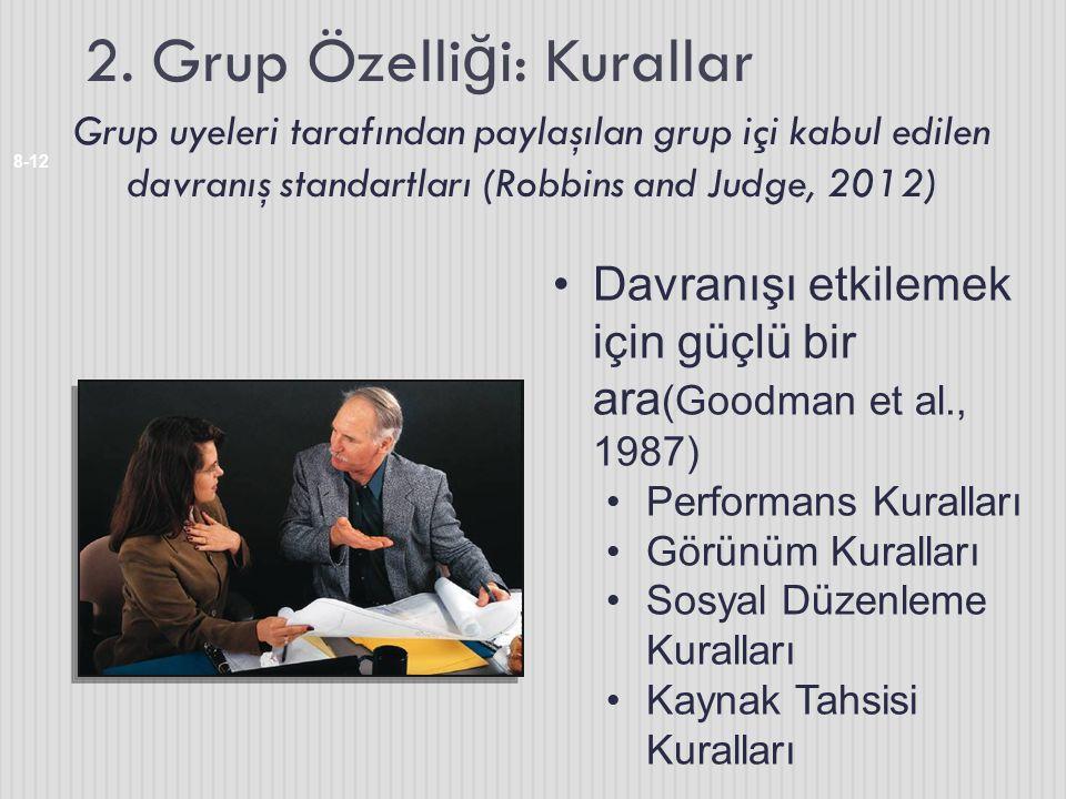 2. Grup Özelli ğ i: Kurallar 8-12 Grup uyeleri tarafından paylaşılan grup içi kabul edilen davranış standartları (Robbins and Judge, 2012) Davranışı e