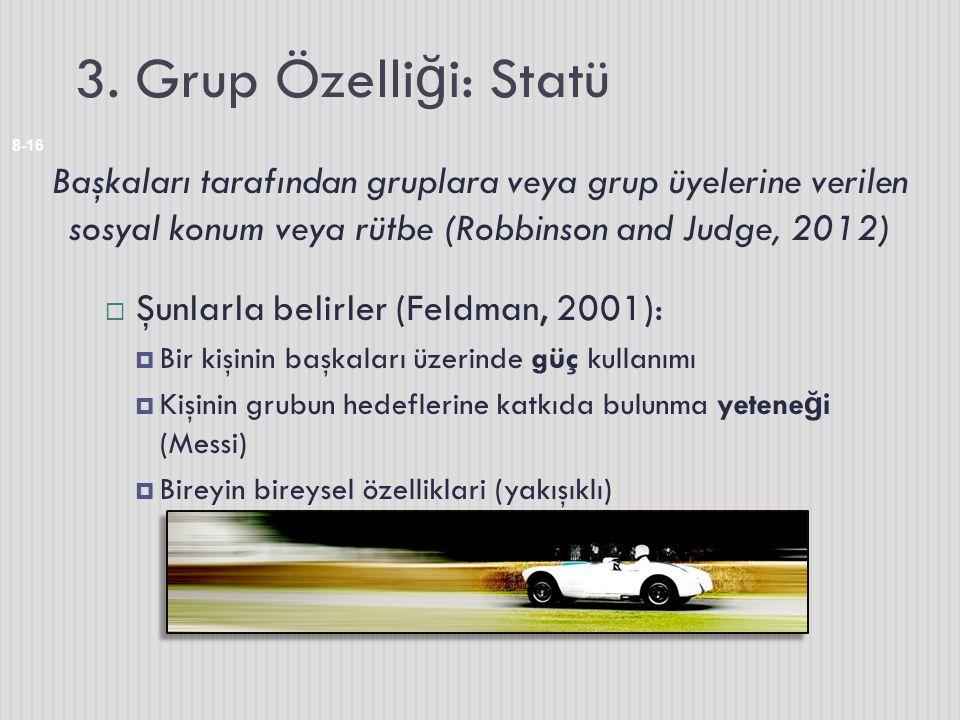 3. Grup Özelli ğ i: Statü 8-16 Başkaları tarafından gruplara veya grup üyelerine verilen sosyal konum veya rütbe (Robbinson and Judge, 2012)  Şunlarl