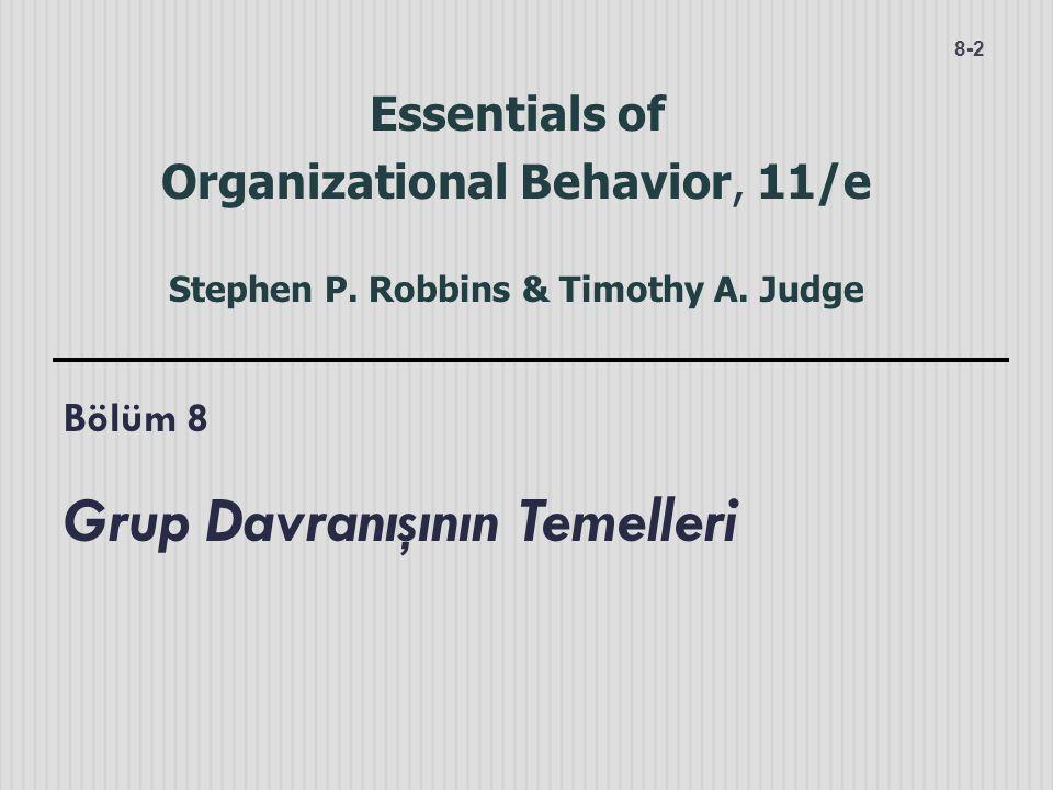 Bölüm 8 Grup Davranışının Temelleri 8-2 Essentials of Organizational Behavior, 11/e Stephen P. Robbins & Timothy A. Judge
