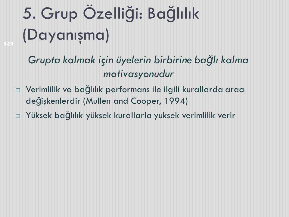 5. Grup Özelli ğ i: Ba ğ lılık (Dayanışma) 8-20 Grupta kalmak için üyelerin birbirine ba ğ lı kalma motivasyonudur  Verimlilik ve ba ğ lılık performa