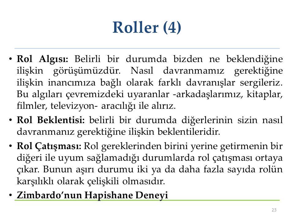 Roller (4) Rol Algısı: Belirli bir durumda bizden ne beklendiğine ilişkin görüşümüzdür. Nasıl davranmamız gerektiğine ilişkin inancımıza bağlı olarak