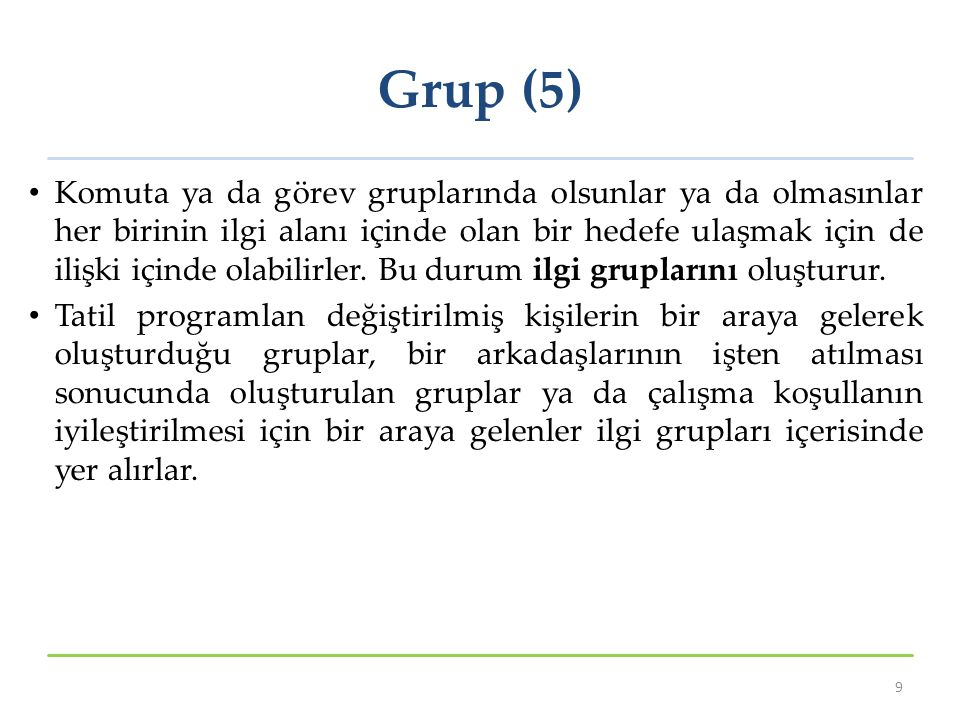 Grup (5) Komuta ya da görev gruplarında olsunlar ya da olmasınlar her birinin ilgi alanı içinde olan bir hedefe ulaşmak için de ilişki içinde olabilir