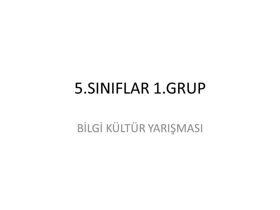 5.SINIFLAR 1.GRUP BİLGİ KÜLTÜR YARIŞMASI