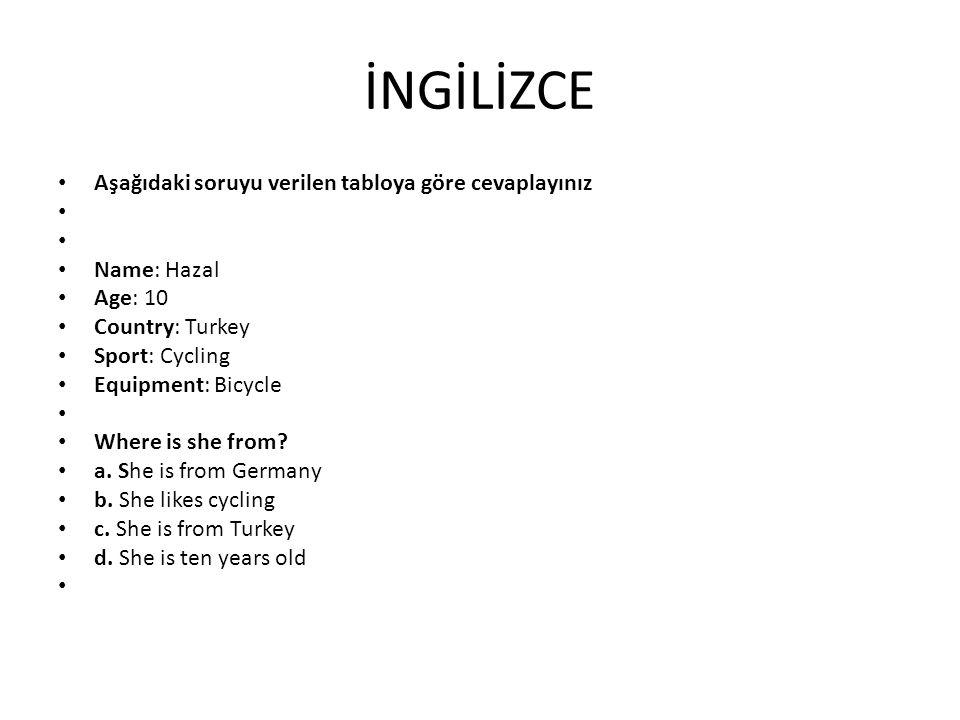İNGİLİZCE Aşağıdaki soruyu verilen tabloya göre cevaplayınız Name: Hazal Age: 10 Country: Turkey Sport: Cycling Equipment: Bicycle Where is she from?