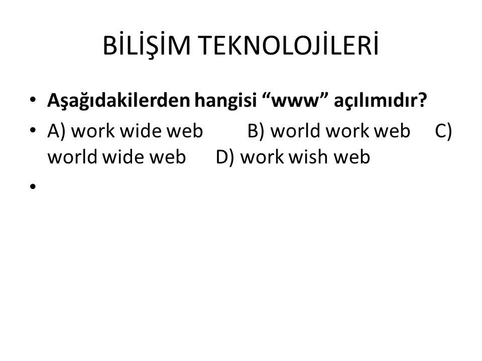 """BİLİŞİM TEKNOLOJİLERİ Aşağıdakilerden hangisi """"www"""" açılımıdır? A) work wide web B) world work web C) world wide web D) work wish web"""