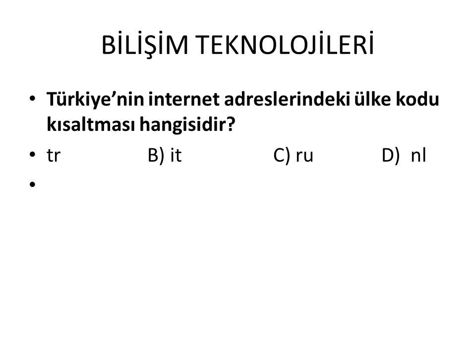 BİLİŞİM TEKNOLOJİLERİ Türkiye'nin internet adreslerindeki ülke kodu kısaltması hangisidir? tr B) it C) ru D) nl
