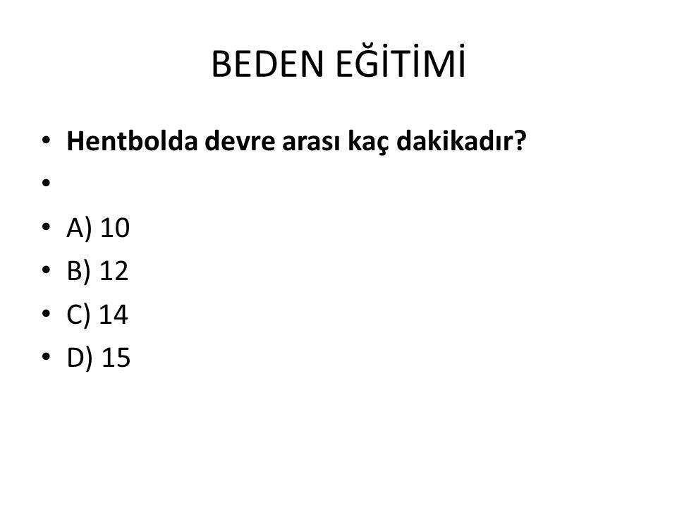BEDEN EĞİTİMİ Hentbolda devre arası kaç dakikadır? A) 10 B) 12 C) 14 D) 15