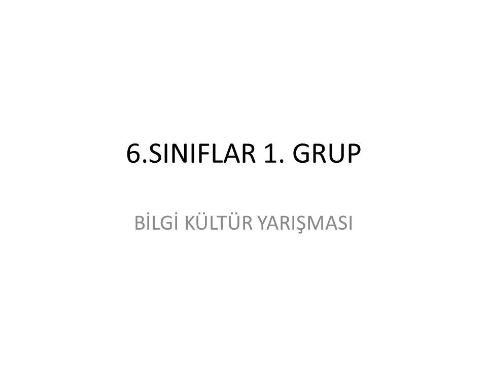 6.SINIFLAR 1. GRUP BİLGİ KÜLTÜR YARIŞMASI