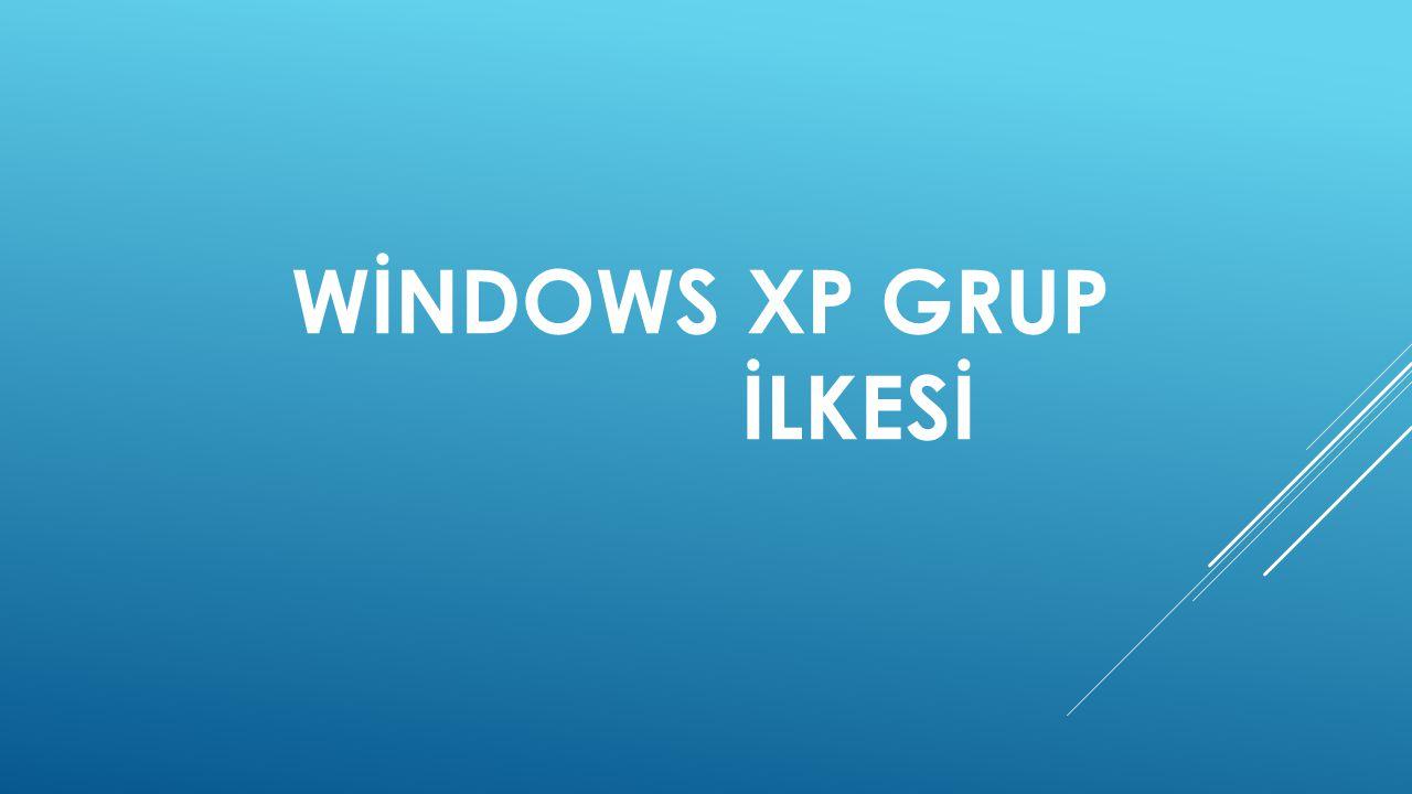 WİNDOWS XP GRUP İLKESİ
