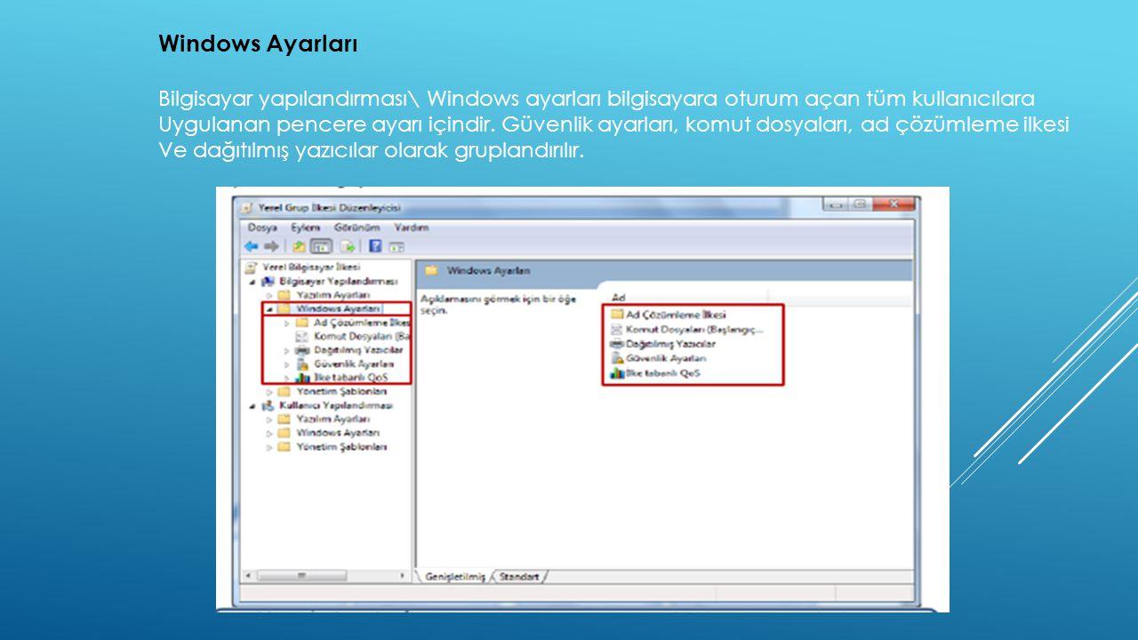 Windows Ayarları Bilgisayar yapılandırması\ Windows ayarları bilgisayara oturum açan tüm kullanıcılara Uygulanan pencere ayarı içindir. Güvenlik ayarl