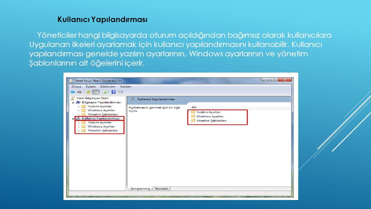 Kullanıcı Yapılandırması Yöneticiler hangi bilgisayarda oturum açıldığından bağımsız olarak kullanıcılara Uygulanan ilkeleri ayarlamak için kullanıcı