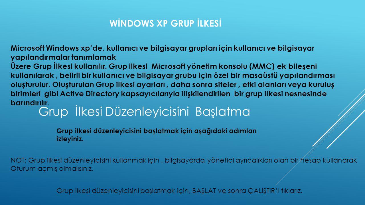 WİNDOWS XP GRUP İLKESİ Microsoft Windows xp'de, kullanıcı ve bilgisayar grupları için kullanıcı ve bilgisayar yapılandırmalar tanımlamak Üzere Grup İl