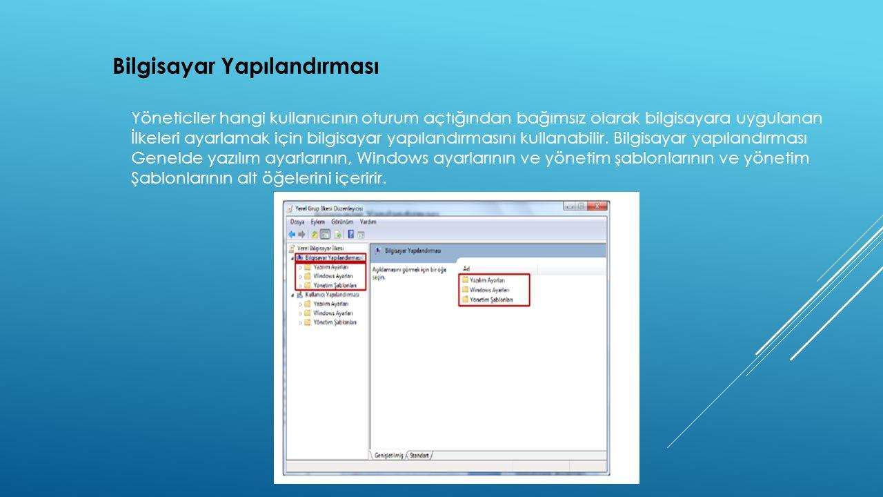 Bilgisayar Yapılandırması Yöneticiler hangi kullanıcının oturum açtığından bağımsız olarak bilgisayara uygulanan İlkeleri ayarlamak için bilgisayar yapılandırmasını kullanabilir.
