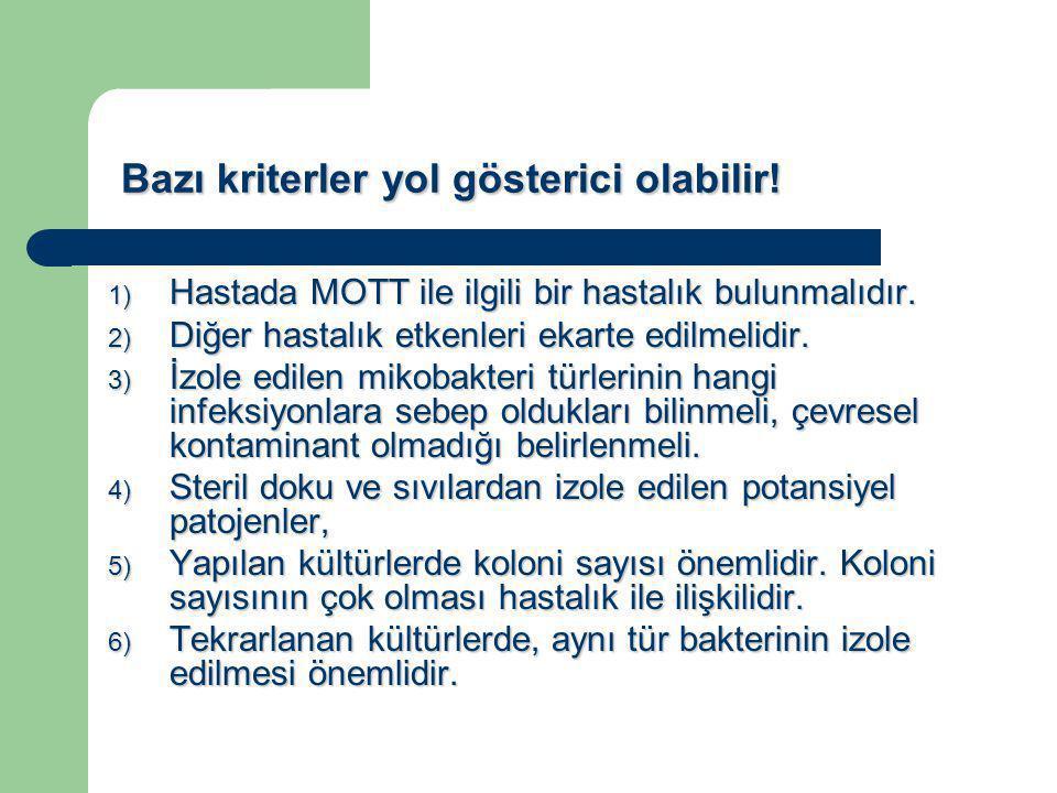 Bazı kriterler yol gösterici olabilir! 1) Hastada MOTT ile ilgili bir hastalık bulunmalıdır. 2) Diğer hastalık etkenleri ekarte edilmelidir. 3) İzole