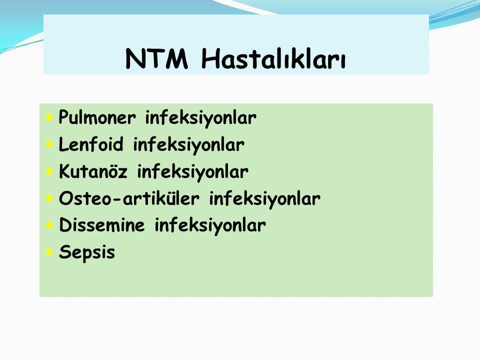 NTM Hastalıkları Pulmoner infeksiyonlar Lenfoid infeksiyonlar Kutanöz infeksiyonlar Osteo-artiküler infeksiyonlar Dissemine infeksiyonlar Sepsis