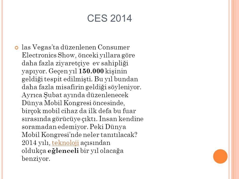 CES 2014 las Vegas'ta düzenlenen Consumer Electronics Show, önceki yıllara göre daha fazla ziyaretçiye ev sahipliği yapıyor. Geçen yıl 150.000 kişinin