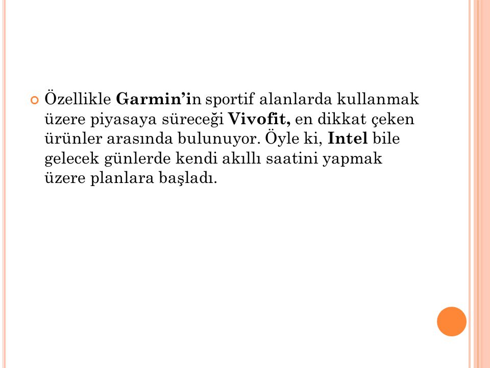 Özellikle Garmin'i n sportif alanlarda kullanmak üzere piyasaya süreceği Vivofit, en dikkat çeken ürünler arasında bulunuyor. Öyle ki, Intel bile gele