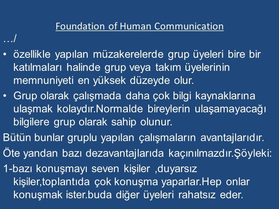 Foundation of Human Communication …/ özellikle yapılan müzakerelerde grup üyeleri bire bir katılmaları halinde grup veya takım üyelerinin memnuniyeti en yüksek düzeyde olur.