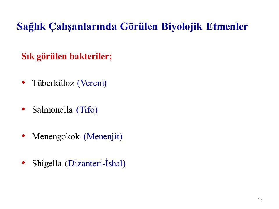 17 Sağlık Çalışanlarında Görülen Biyolojik Etmenler Sık görülen bakteriler; Tüberküloz (Verem) Salmonella (Tifo) Menengokok (Menenjit) Shigella (Dizanteri-İshal)