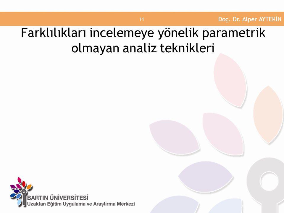 Farklılıkları incelemeye yönelik parametrik olmayan analiz teknikleri Doç. Dr. Alper AYTEKİN 11