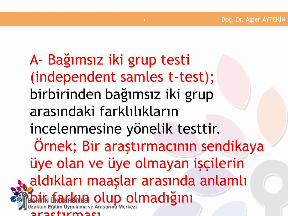 A- Bağımsız iki grup testi (independent samles t-test); birbirinden bağımsız iki grup arasındaki farklılıkların incelenmesine yönelik testtir. Örnek;