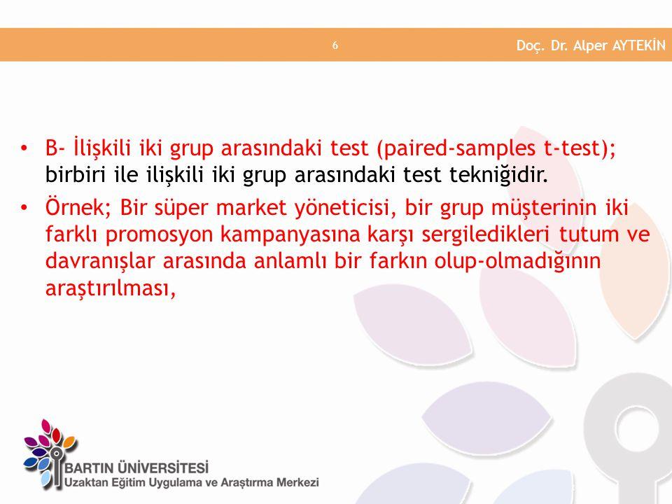 B- İlişkili iki grup arasındaki test (paired-samples t-test); birbiri ile ilişkili iki grup arasındaki test tekniğidir. Örnek; Bir süper market yöneti