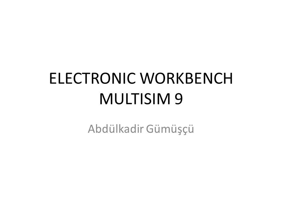 ELECTRONIC WORKBENCH MULTISIM 9 Abdülkadir Gümüşçü
