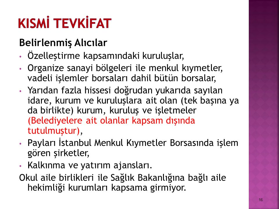 Belirlenmiş Alıcılar Özelleştirme kapsamındaki kuruluşlar, Organize sanayi bölgeleri ile menkul kıymetler, vadeli işlemler borsaları dahil bütün borsalar, Yarıdan fazla hissesi doğrudan yukarıda sayılan idare, kurum ve kuruluşlara ait olan (tek başına ya da birlikte) kurum, kuruluş ve işletmeler (Belediyelere ait olanlar kapsam dışında tutulmuştur), Payları İstanbul Menkul Kıymetler Borsasında işlem gören şirketler, Kalkınma ve yatırım ajansları.