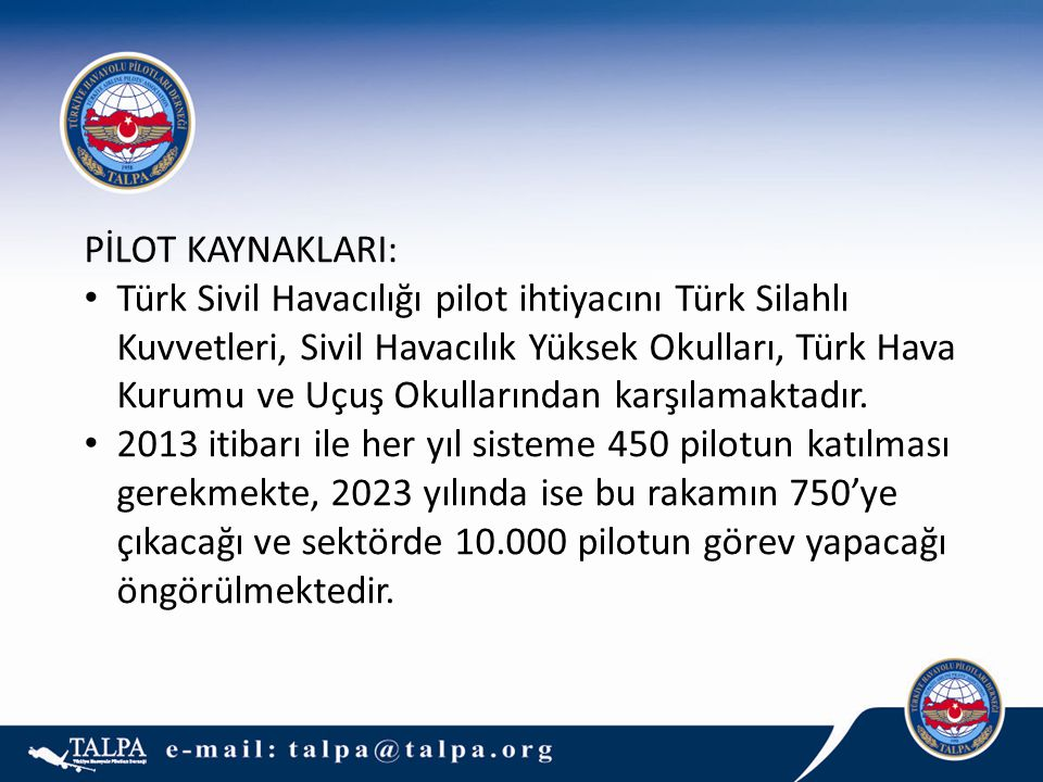 7 PİLOT KAYNAKLARI: Türk Sivil Havacılığı pilot ihtiyacını Türk Silahlı Kuvvetleri, Sivil Havacılık Yüksek Okulları, Türk Hava Kurumu ve Uçuş Okullarından karşılamaktadır.