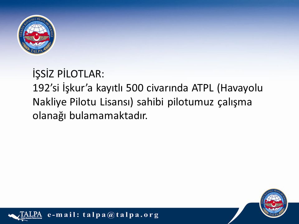 8 İŞSİZ PİLOTLAR: 192'si İşkur'a kayıtlı 500 civarında ATPL (Havayolu Nakliye Pilotu Lisansı) sahibi pilotumuz çalışma olanağı bulamamaktadır.