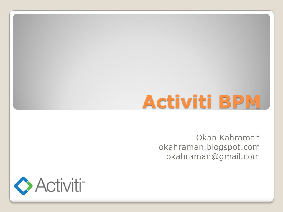 Ajanda BPMN 2.0 nedir? Activiti nedir? Activiti sizin için neler yapabilir?