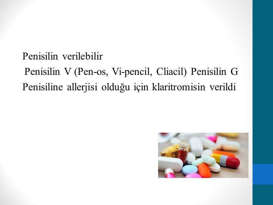 Penisilin verilebilir Penisilin V (Pen-os, Vi-pencil, Cliacil) Penisilin G Penisiline allerjisi olduğu için klaritromisin verildi