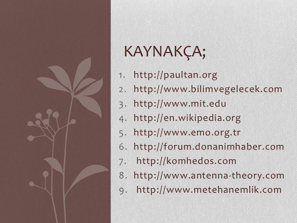1.http://paultan.org 2.http://www.bilimvegelecek.com 3.http://www.mit.edu 4.http://en.wikipedia.org 5.http://www.emo.org.tr 6.http://forum.donanimhaber.com 7.