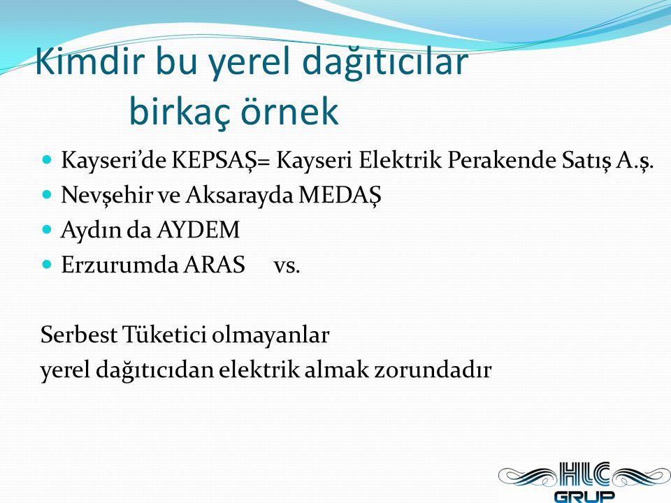 Kimdir bu yerel dağıtıcılar birkaç örnek Kayseri'de KEPSAŞ= Kayseri Elektrik Perakende Satış A.ş. Nevşehir ve Aksarayda MEDAŞ Aydın da AYDEM Erzurumda