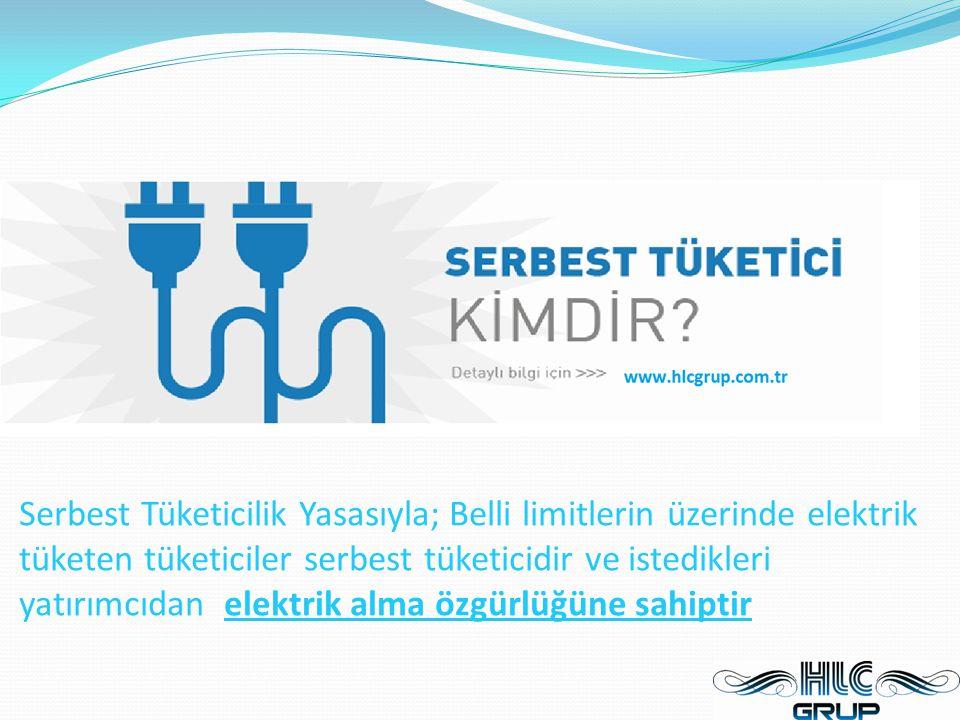 Serbest Tüketicilik Yasasıyla; Belli limitlerin üzerinde elektrik tüketen tüketiciler serbest tüketicidir ve istedikleri yatırımcıdan elektrik alma öz