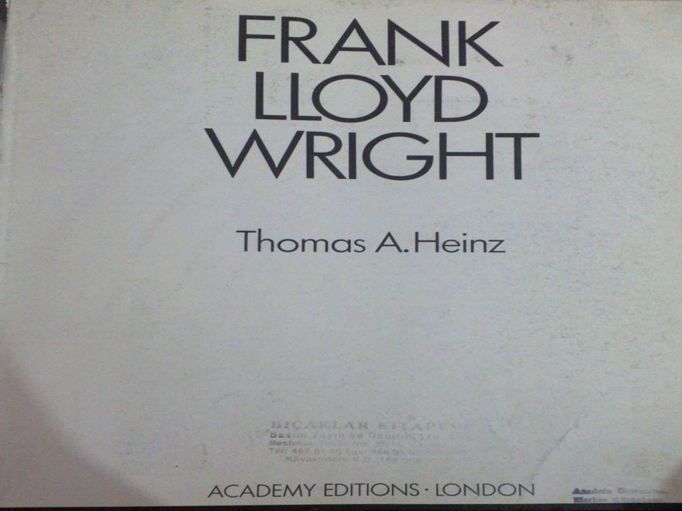 FRANK LLOYD WRIGHT KİMDİR. ABD'li ünlü mimar.  8 Haziran 1867'de Wisconsin'de doğdu.